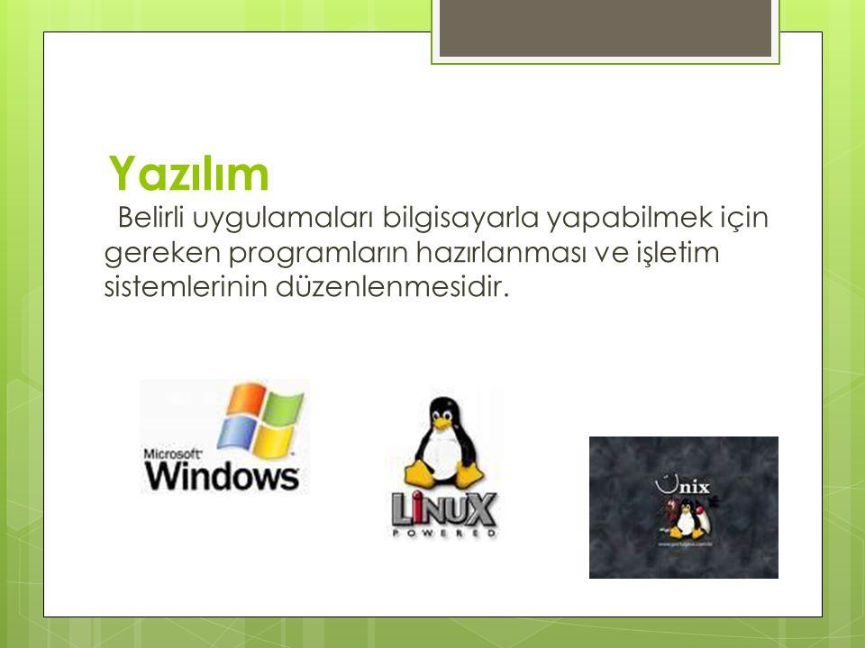 Yazılım Belirli uygulamaları bilgisayarla yapabilmek için gereken programların hazırlanması ve işletim sistemlerinin düzenlenmesidir.