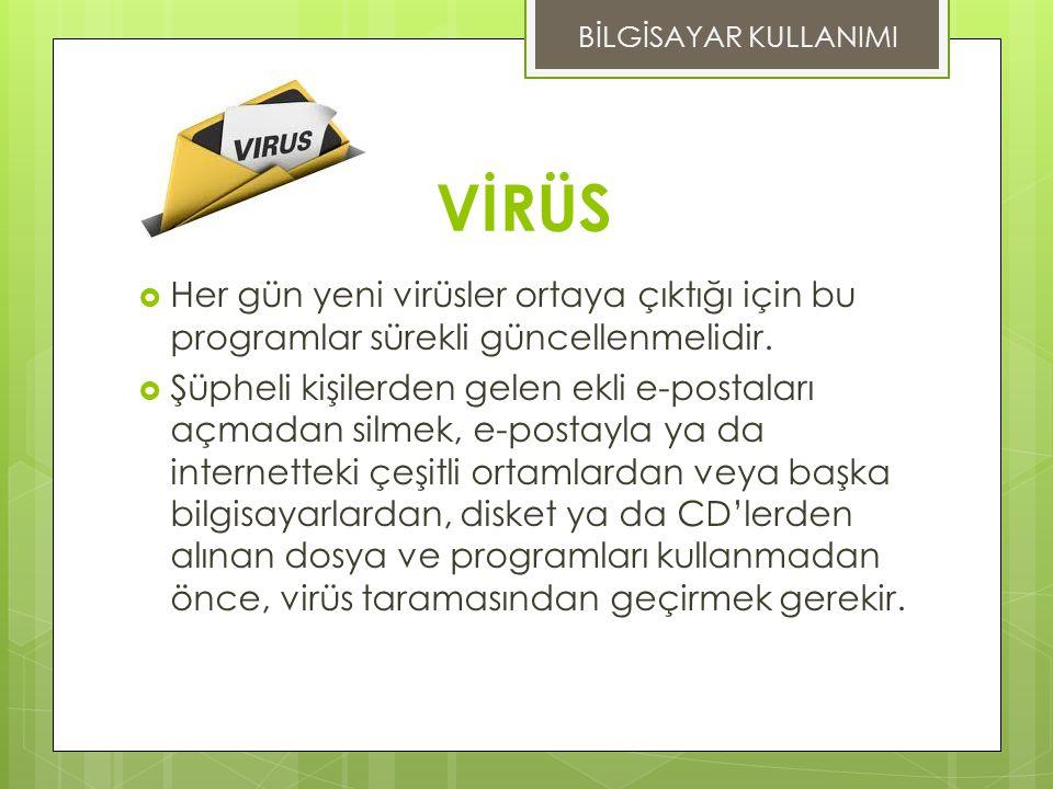 VİRÜS  Her gün yeni virüsler ortaya çıktığı için bu programlar sürekli güncellenmelidir.
