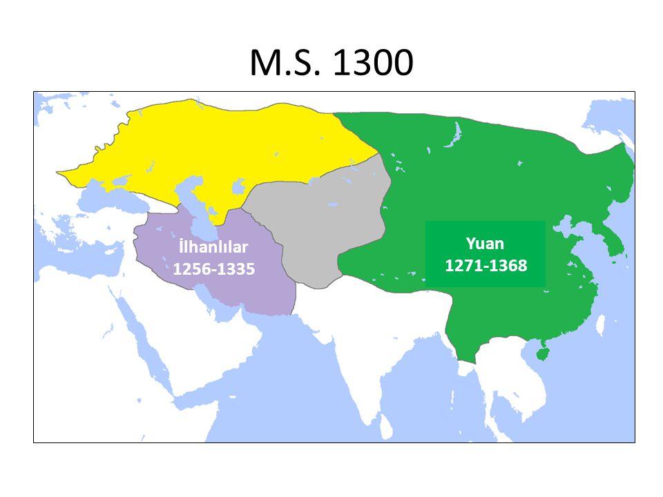 M.S. 1300 Yuan 1271-1368 İlhanlılar 1256-1335