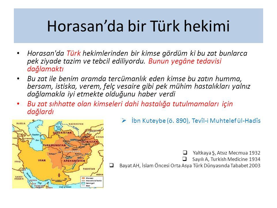 Horasan'da bir Türk hekimi Horasan'da Türk hekimlerinden bir kimse gördüm ki bu zat bunlarca pek ziyade tazim ve tebcil ediliyordu. Bunun yegâne tedav