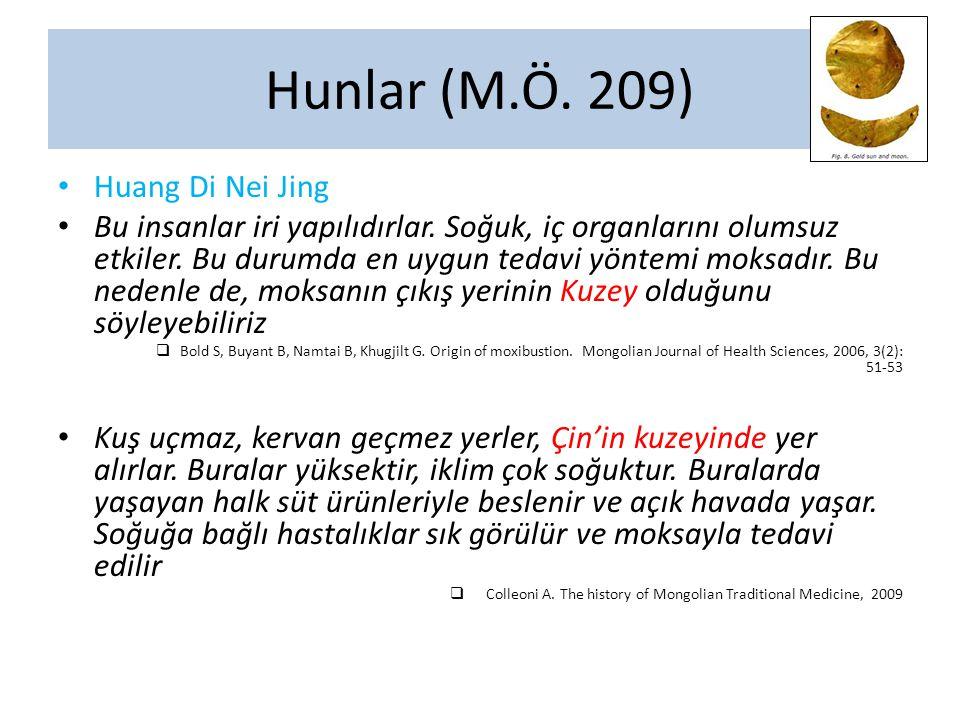 Hunlar (M.Ö. 209) Huang Di Nei Jing Bu insanlar iri yapılıdırlar. Soğuk, iç organlarını olumsuz etkiler. Bu durumda en uygun tedavi yöntemi moksadır.