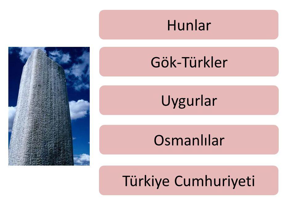 Hunlar Uygurlar Gök-Türkler Türkiye Cumhuriyeti Osmanlılar