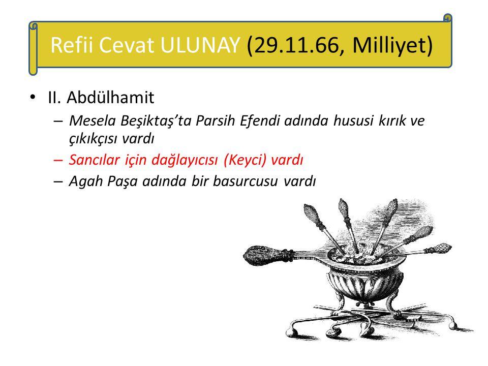 II. Abdülhamit – Mesela Beşiktaş'ta Parsih Efendi adında hususi kırık ve çıkıkçısı vardı – Sancılar için dağlayıcısı (Keyci) vardı – Agah Paşa adında