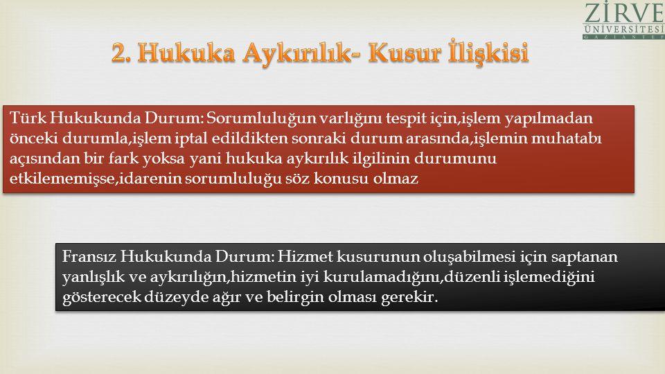 Türk Hukukunda Durum: Sorumluluğun varlığını tespit için,işlem yapılmadan önceki durumla,işlem iptal edildikten sonraki durum arasında,işlemin muhatab