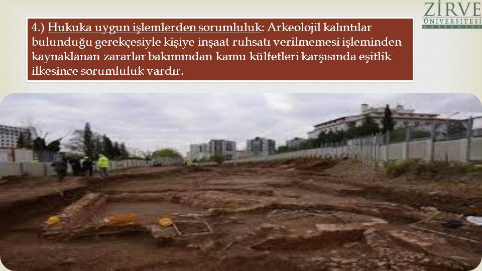 4.) Hukuka uygun işlemlerden sorumluluk: Arkeolojil kalıntılar bulunduğu gerekçesiyle kişiye inşaat ruhsatı verilmemesi işleminden kaynaklanan zararla