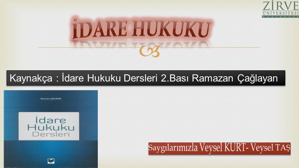  Kaynakça : İdare Hukuku Dersleri 2.Bası Ramazan Çağlayan