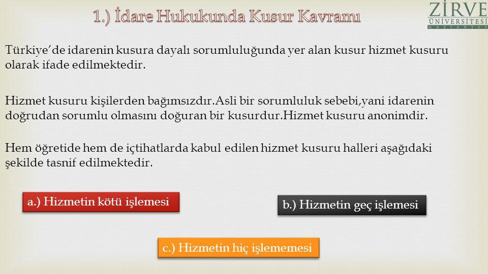 Türkiye'de idarenin kusura dayalı sorumluluğunda yer alan kusur hizmet kusuru olarak ifade edilmektedir. Hizmet kusuru kişilerden bağımsızdır.Asli bir