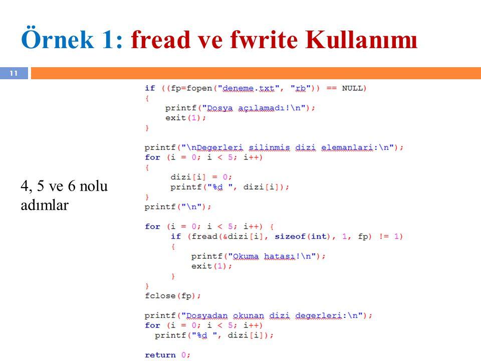 11 Örnek 1: fread ve fwrite Kullanımı YZM 1102 – Algoritma ve Programlama II 4, 5 ve 6 nolu adımlar