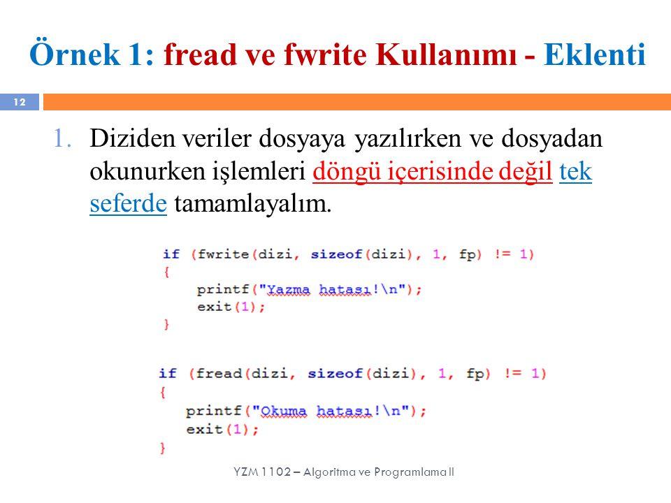 12 Örnek 1: fread ve fwrite Kullanımı - Eklenti 1.Diziden veriler dosyaya yazılırken ve dosyadan okunurken işlemleri döngü içerisinde değil tek seferd