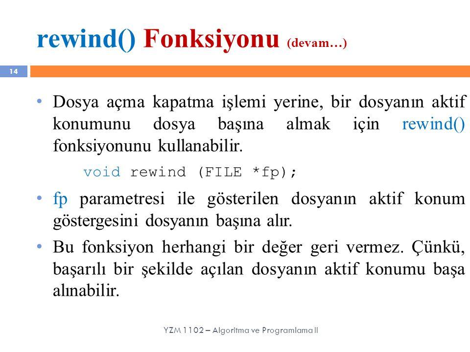 rewind() Fonksiyonu (devam…) 14 Dosya açma kapatma işlemi yerine, bir dosyanın aktif konumunu dosya başına almak için rewind() fonksiyonunu kullanabil