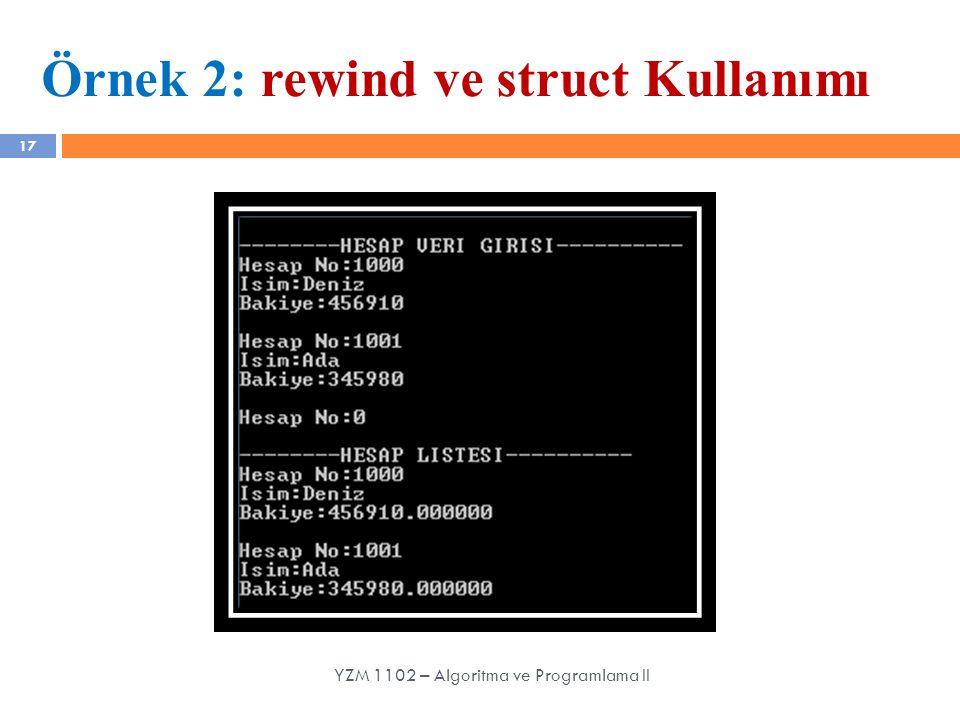 17 Örnek 2: rewind ve struct Kullanımı YZM 1102 – Algoritma ve Programlama II