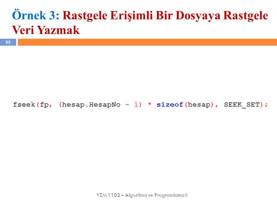 25 YZM 1102 – Algoritma ve Programlama II Örnek 3: Rastgele Erişimli Bir Dosyaya Rastgele Veri Yazmak