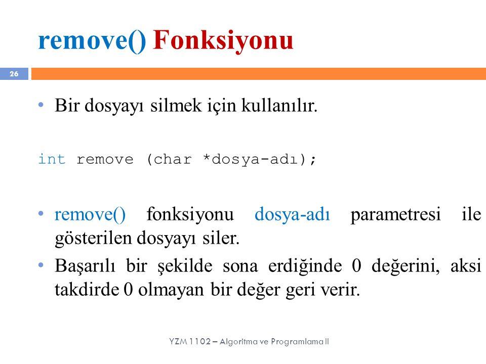 remove() Fonksiyonu 26 Bir dosyayı silmek için kullanılır. int remove (char *dosya-adı); remove() fonksiyonu dosya-adı parametresi ile gösterilen dosy