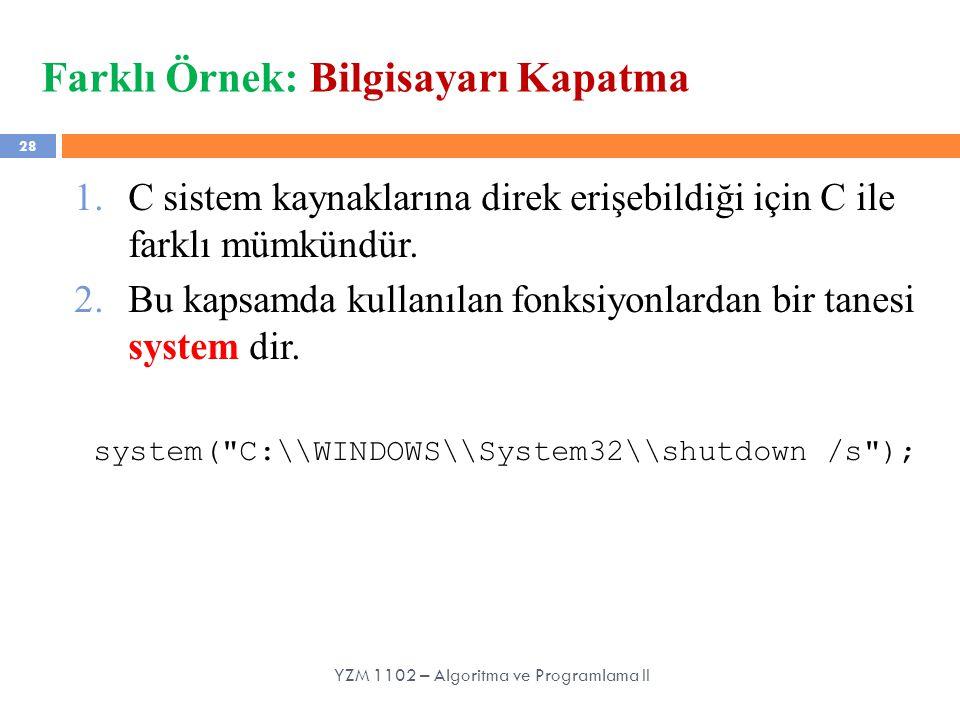 28 Farklı Örnek: Bilgisayarı Kapatma 1.C sistem kaynaklarına direk erişebildiği için C ile farklı mümkündür. 2.Bu kapsamda kullanılan fonksiyonlardan