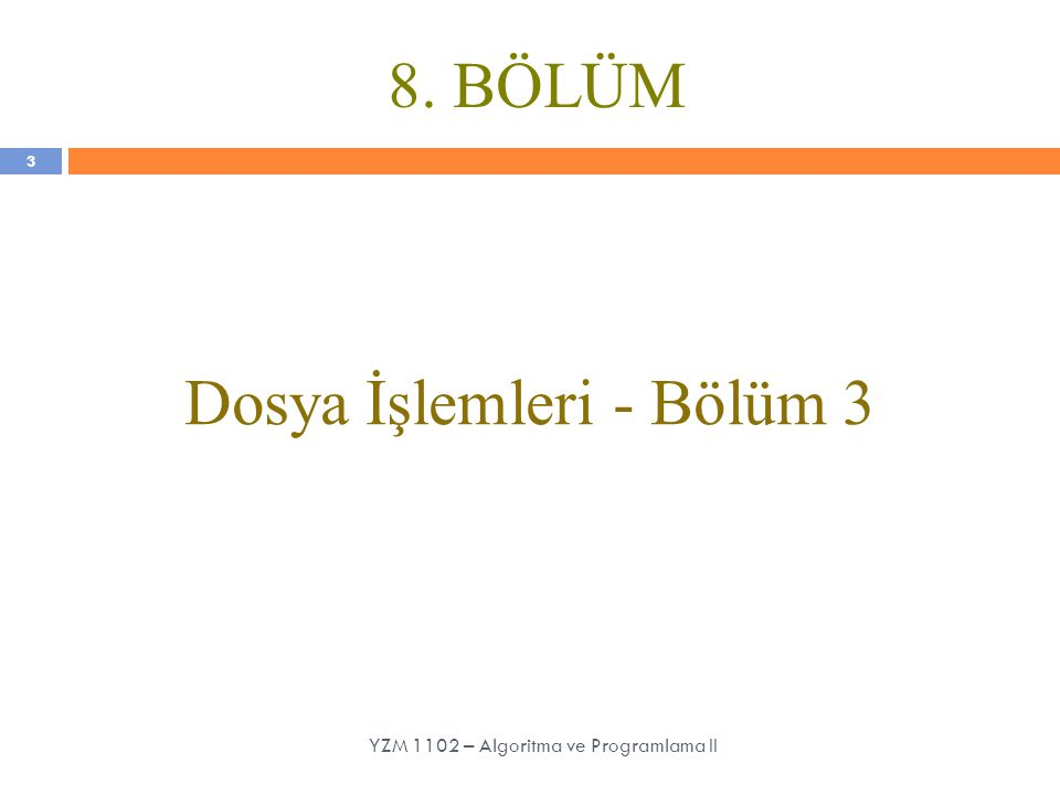 8. BÖLÜM Dosya İşlemleri - Bölüm 3 3 YZM 1102 – Algoritma ve Programlama II