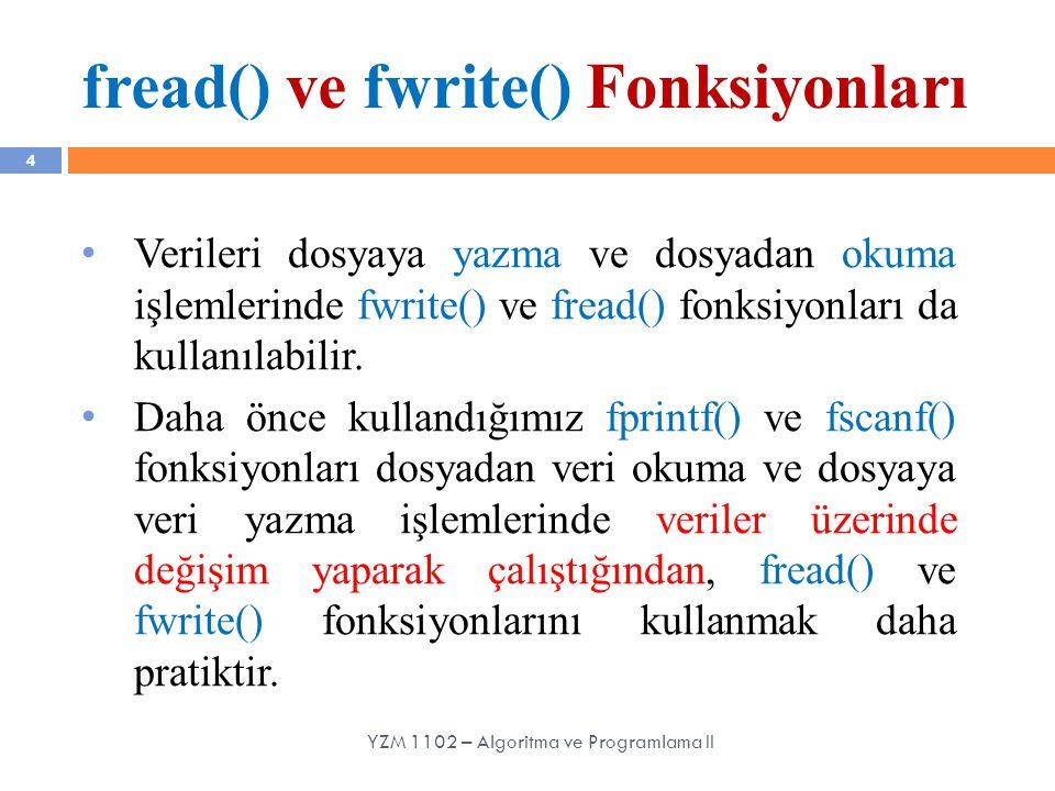 fread() ve fwrite() Fonksiyonları 4 Verileri dosyaya yazma ve dosyadan okuma işlemlerinde fwrite() ve fread() fonksiyonları da kullanılabilir. Daha ön
