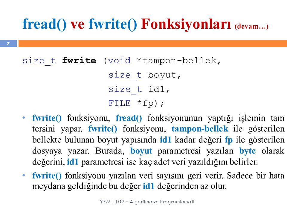 fread() ve fwrite() Fonksiyonları (devam…) 7 size_t fwrite (void *tampon-bellek, size_t boyut, size_t id1, FILE *fp); fwrite() fonksiyonu, fread() fon