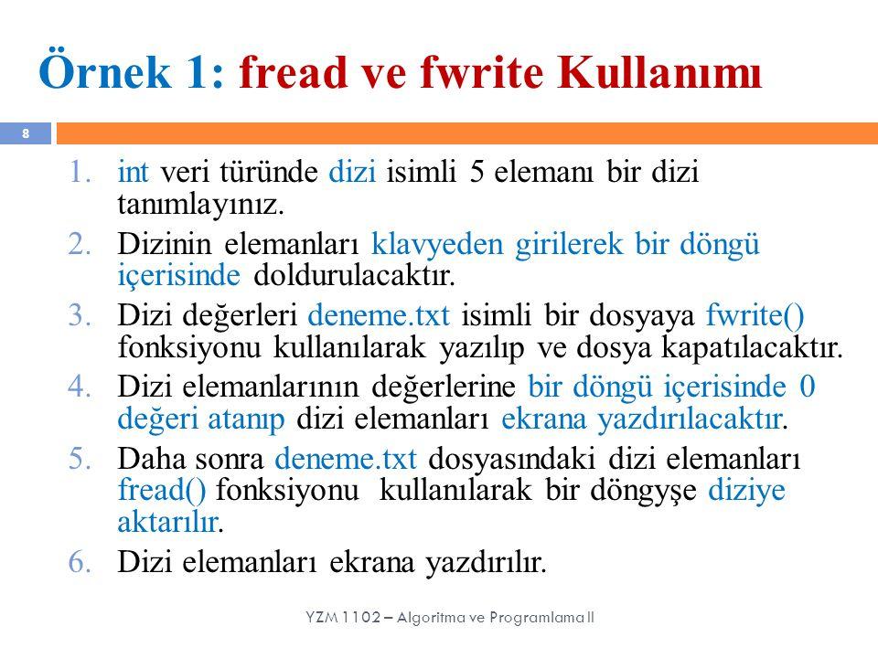 8 Örnek 1: fread ve fwrite Kullanımı 1.int veri türünde dizi isimli 5 elemanı bir dizi tanımlayınız. 2.Dizinin elemanları klavyeden girilerek bir döng