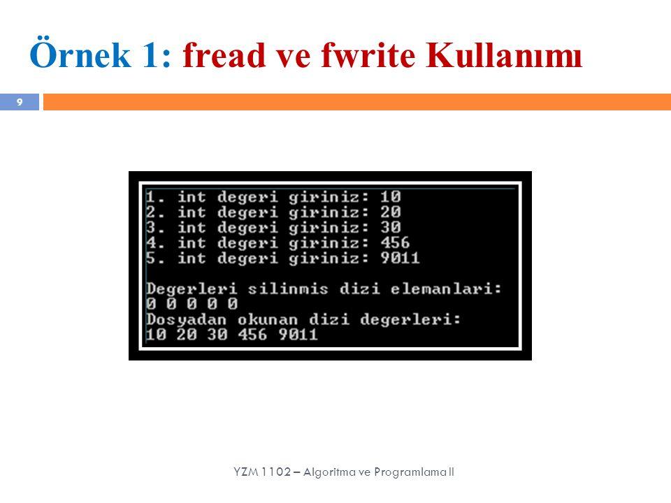 10 Örnek 1: fread ve fwrite Kullanımı YZM 1102 – Algoritma ve Programlama II 1, 2 ve 3 nolu adımlar
