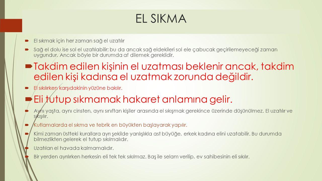 EL SIKMA  El sıkmak için her zaman sağ el uzatılır  Sağ el dolu ise sol el uzatılabilir; bu da ancak sağ eldekileri sol ele çabucak geçirilemeyeceği