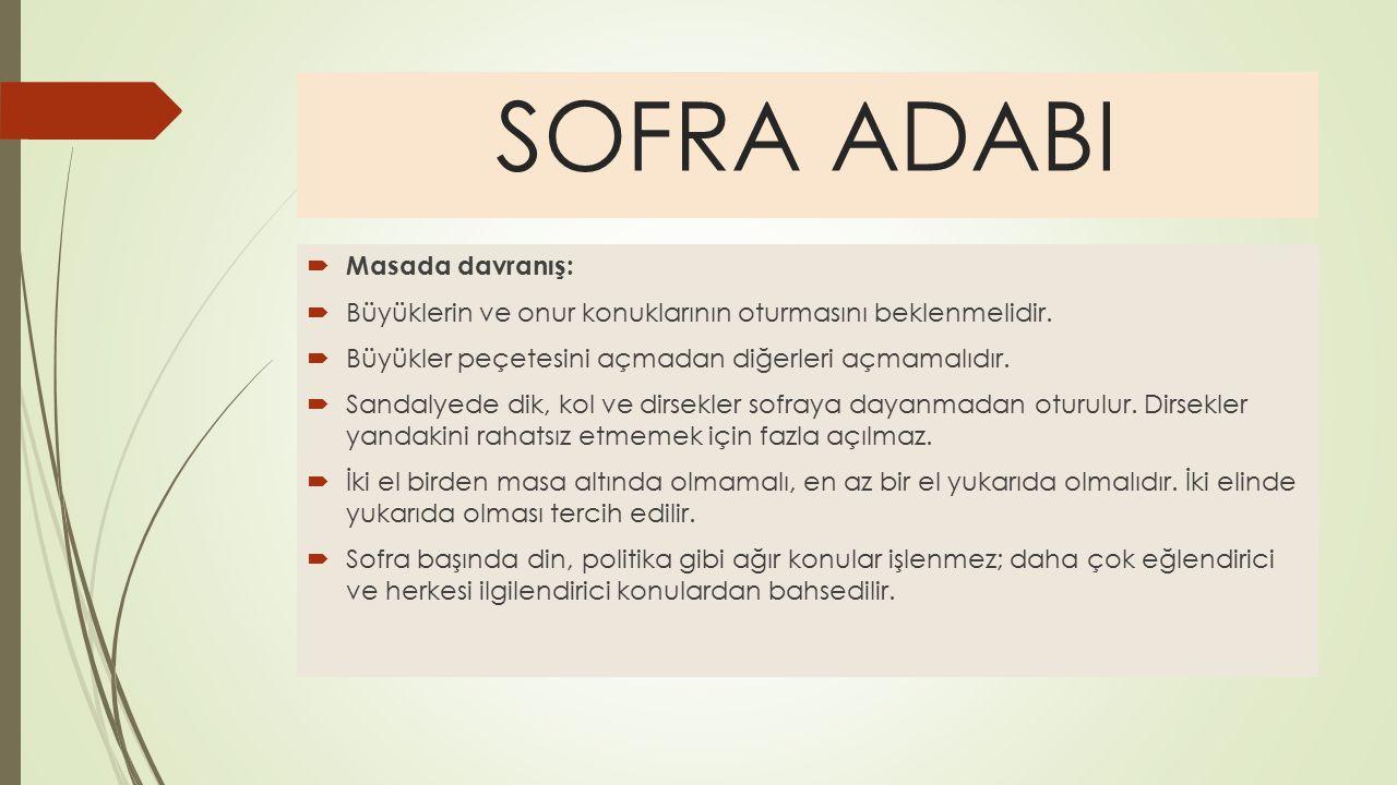 SOFRA ADABI  Masada davranış:  Büyüklerin ve onur konuklarının oturmasını beklenmelidir.  Büyükler peçetesini açmadan diğerleri açmamalıdır.  Sand