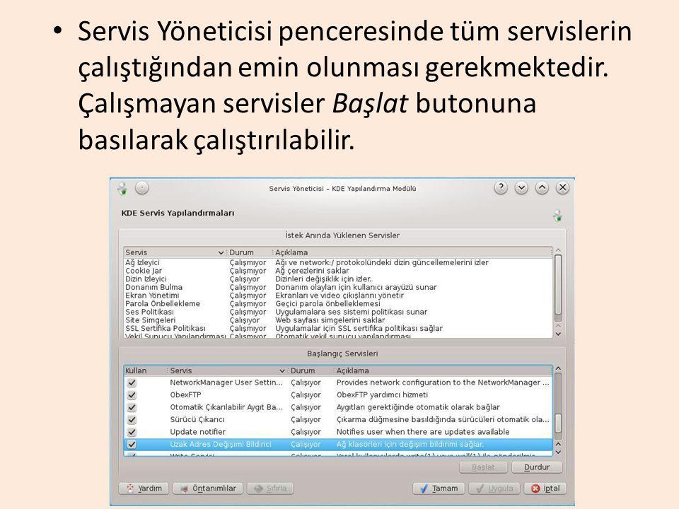 Servis Yöneticisi penceresinde tüm servislerin çalıştığından emin olunması gerekmektedir. Çalışmayan servisler Başlat butonuna basılarak çalıştırılabi