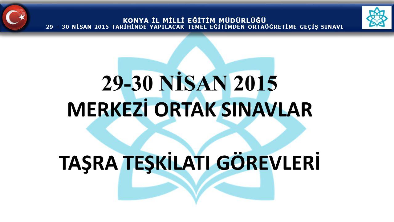 29-30 NİSAN 2015 MERKEZİ ORTAK SINAVLAR TAŞRA TEŞKİLATI GÖREVLERİ KONYA İL MİLLİ EĞİTİM MÜDÜRLÜĞÜ 29 – 30 NİSAN 2015 TARİHİNDE YAPILACAK TEMEL EĞİTİMD