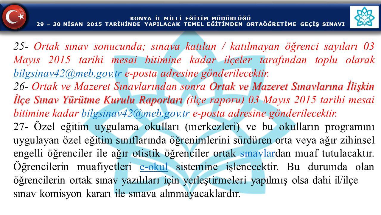 KONYA İL MİLLİ EĞİTİM MÜDÜRLÜĞÜ 29 – 30 NİSAN 2015 TARİHİNDE YAPILACAK TEMEL EĞİTİMDEN ORTAÖĞRETİME GEÇİŞ SINAVI 25- Ortak sınav sonucunda; sınava kat