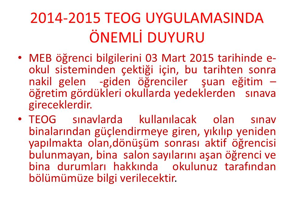 2014-2015 TEOG UYGULAMASINDA ÖNEMLİ DUYURU MEB öğrenci bilgilerini 03 Mart 2015 tarihinde e- okul sisteminden çektiği için, bu tarihten sonra nakil ge