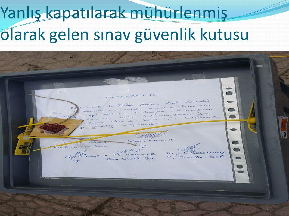 Yanlış kapatılarak mühürlenmiş olarak gelen sınav güvenlik kutusu