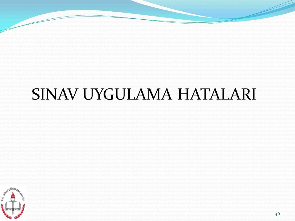 SINAV UYGULAMA HATALARI 46