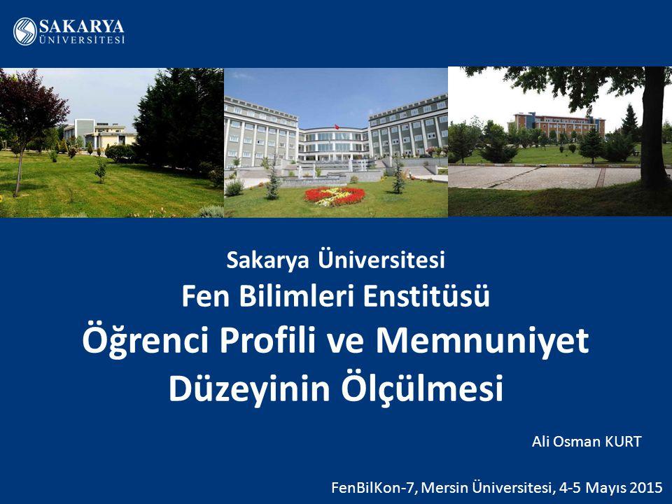 Sakarya Üniversitesi Fen Bilimleri Enstitüsü Öğrenci Profili ve Memnuniyet Düzeyinin Ölçülmesi FenBilKon-7, Mersin Üniversitesi, 4-5 Mayıs 2015 Ali Osman KURT
