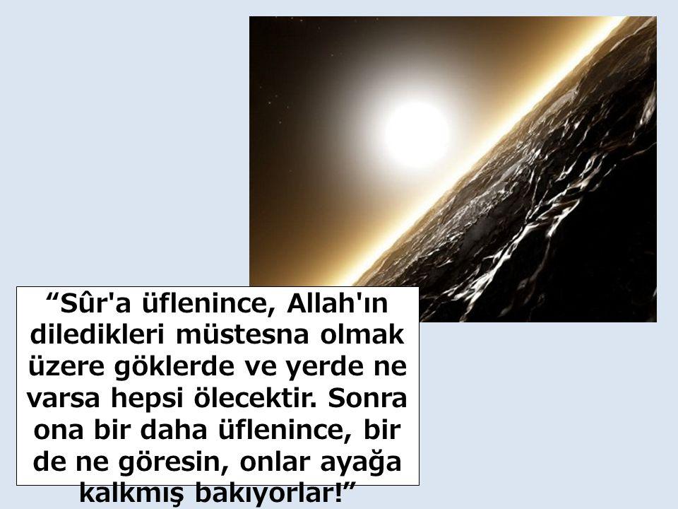 Sûr a üflenince, Allah ın diledikleri müstesna olmak üzere göklerde ve yerde ne varsa hepsi ölecektir.