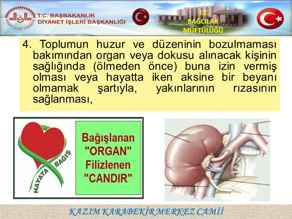 KAZIM KARABEKİR MERKEZ CAMİİ T.C. BAĞCILAR MÜFTÜLÜĞÜ 4. Toplumun huzur ve düzeninin bozulmaması bakımından organ veya dokusu alınacak kişinin sağlığın