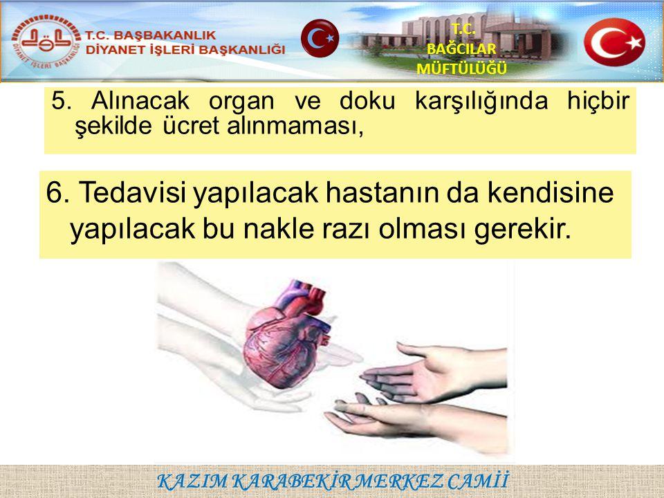 KAZIM KARABEKİR MERKEZ CAMİİ T.C. BAĞCILAR MÜFTÜLÜĞÜ 5. Alınacak organ ve doku karşılığında hiçbir şekilde ücret alınmaması, 6. Tedavisi yapılacak has