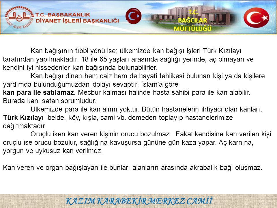 KAZIM KARABEKİR MERKEZ CAMİİ T.C. BAĞCILAR MÜFTÜLÜĞÜ Kan bağışının tıbbi yönü ise; ülkemizde kan bağışı işleri Türk Kızılayı tarafından yapılmaktadır.
