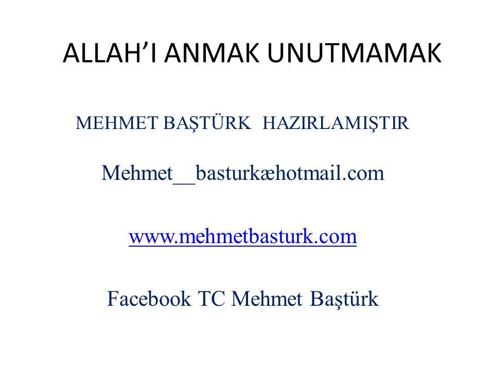 ALLAH'I ANMAK UNUTMAMAK MEHMET BAŞTÜRK HAZIRLAMIŞTIR Mehmet__basturkæhotmail.com www.mehmetbasturk.com Facebook TC Mehmet Baştürk