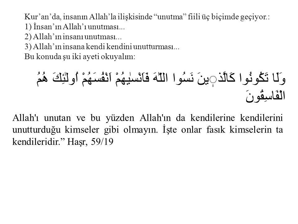 """Kur'an'da, insanın Allah'la ilişkisinde """"unutma"""" fiili üç biçimde geçiyor.: 1) İnsan'ın Allah'ı unutması... 2) Allah'ın insanı unutması... 3) Allah'ın"""