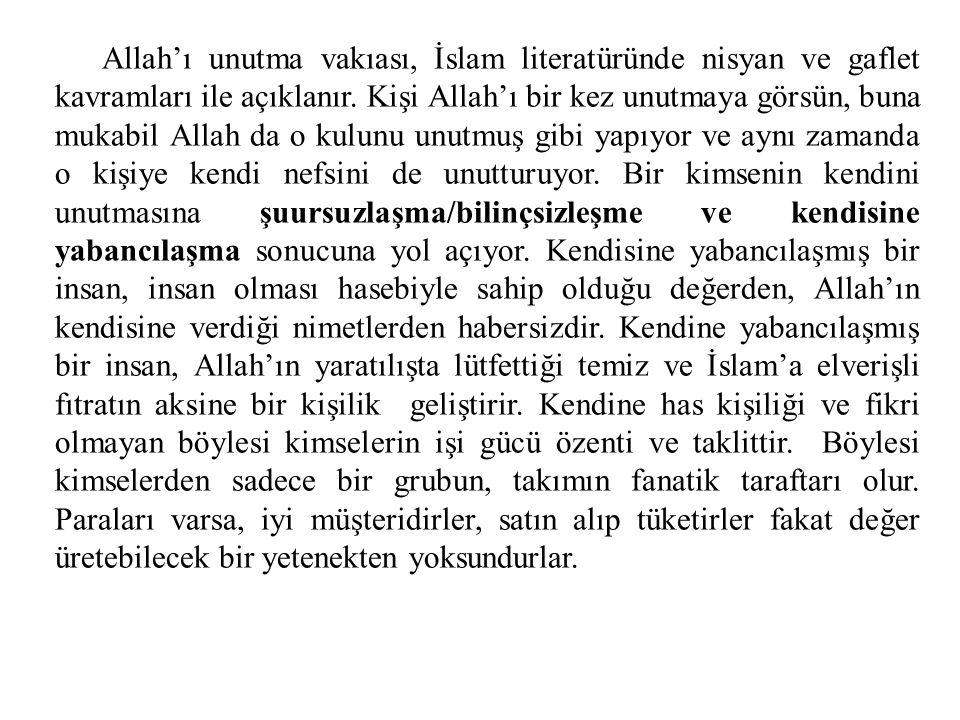 Allah'ı unutma vakıası, İslam literatüründe nisyan ve gaflet kavramları ile açıklanır. Kişi Allah'ı bir kez unutmaya görsün, buna mukabil Allah da o k