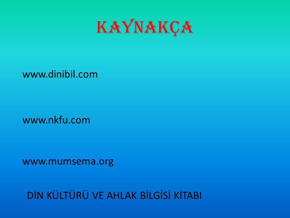 KAYNAKÇA www.nkfu.com www.dinibil.com www.mumsema.org DİN KÜLTÜRÜ VE AHLAK BİLGİSİ KİTABI