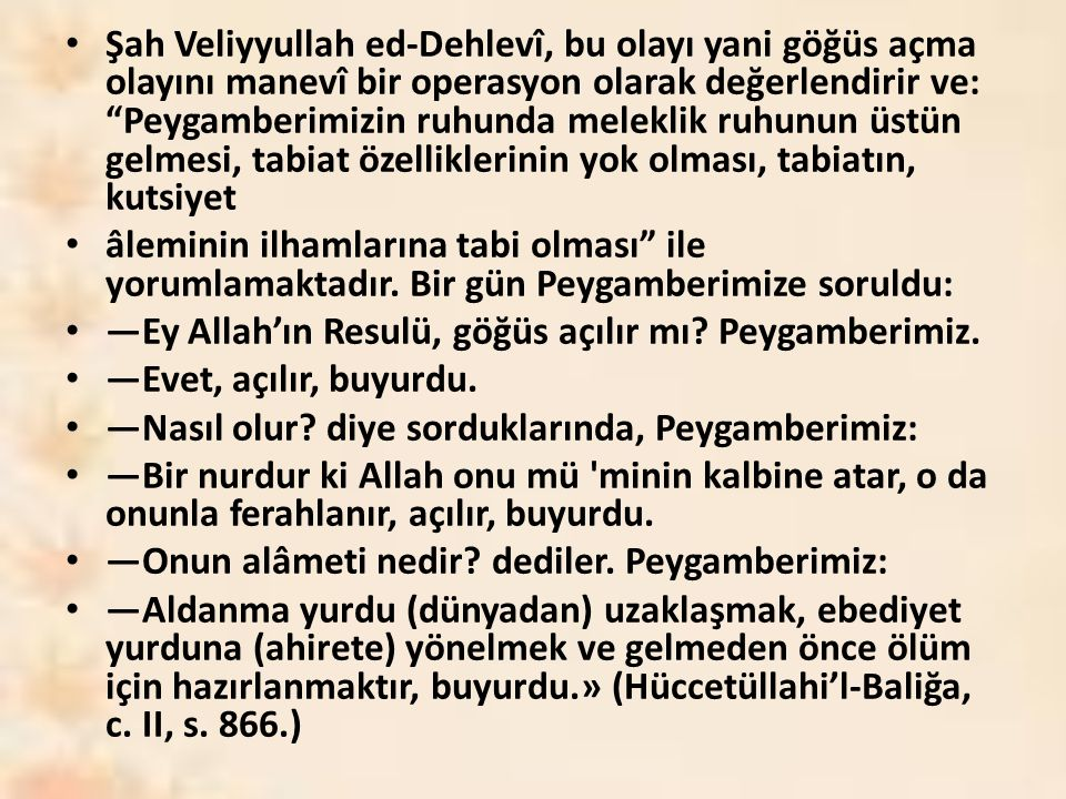 """Şah Veliyyullah ed-Dehlevî, bu olayı yani göğüs açma olayını manevî bir operasyon olarak değerlendirir ve: """"Peygamberimizin ruhunda meleklik ruhunun ü"""