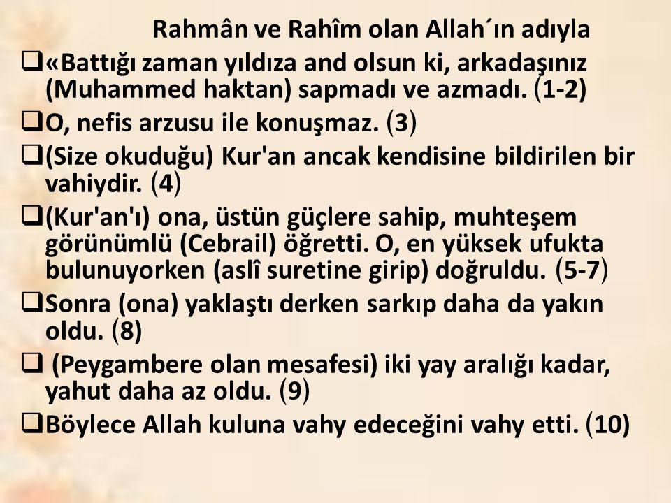 Rahmân ve Rahîm olan Allah´ın adıyla  «Battığı zaman yıldıza and olsun ki, arkadaşınız (Muhammed haktan) sapmadı ve azmadı. ﴾ 1-2)  O, nefis arzusu