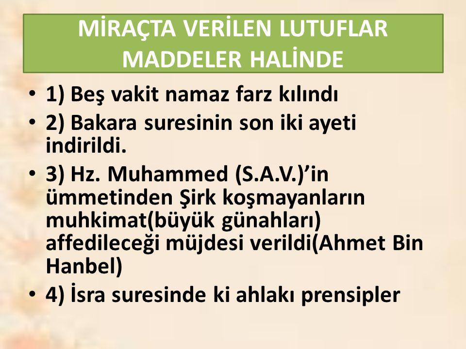 MİRAÇTA VERİLEN LUTUFLAR MADDELER HALİNDE 1) Beş vakit namaz farz kılındı 2) Bakara suresinin son iki ayeti indirildi. 3) Hz. Muhammed (S.A.V.)'in ümm