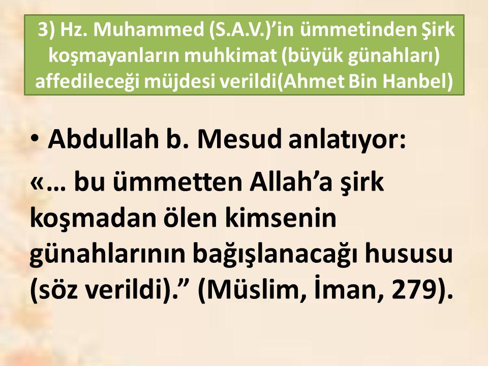 3) Hz. Muhammed (S.A.V.)'in ümmetinden Şirk koşmayanların muhkimat (büyük günahları) affedileceği müjdesi verildi(Ahmet Bin Hanbel) Abdullah b. Mesud
