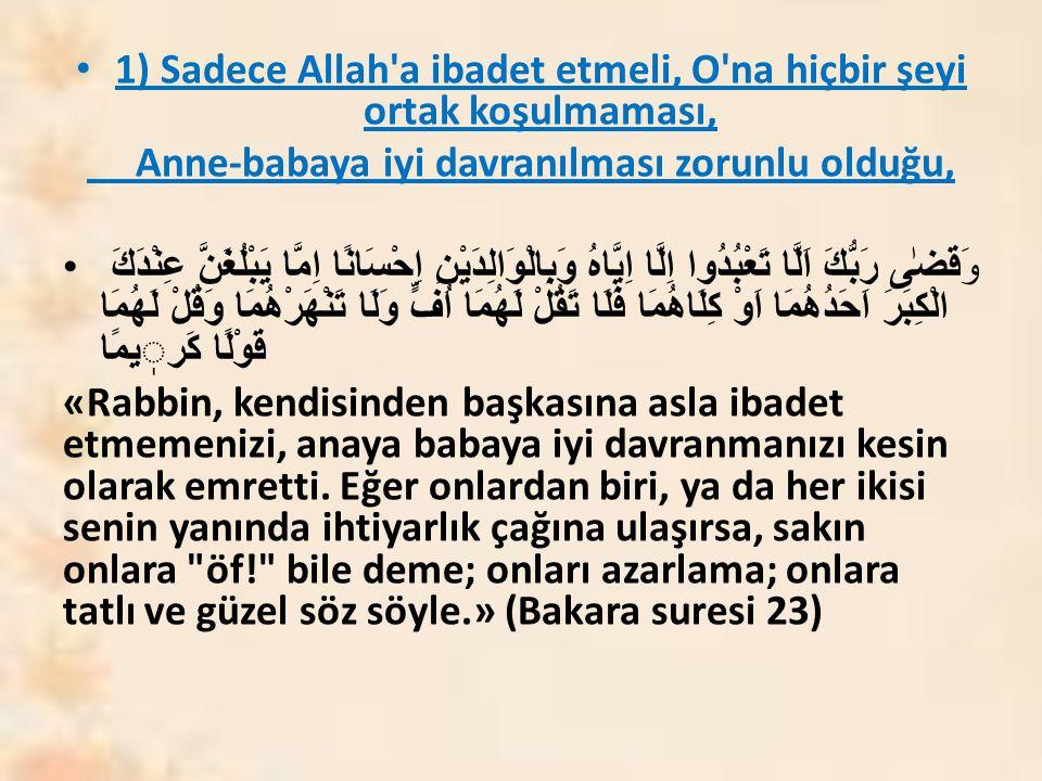 1) Sadece Allah'a ibadet etmeli, O'na hiçbir şeyi ortak koşulmaması, Anne-babaya iyi davranılması zorunlu olduğu, وَقَضٰى رَبُّكَ اَلَّا تَعْبُدُوا اِ