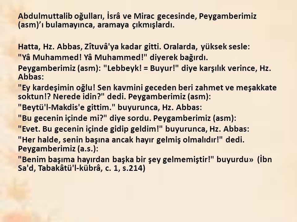 Abdulmuttalib oğulları, İsrâ ve Mirac gecesinde, Peygamberimiz (asm)'ı bulamayınca, aramaya çıkmışlardı. Hatta, Hz. Abbas, Zîtuvâ'ya kadar gitti. Ora
