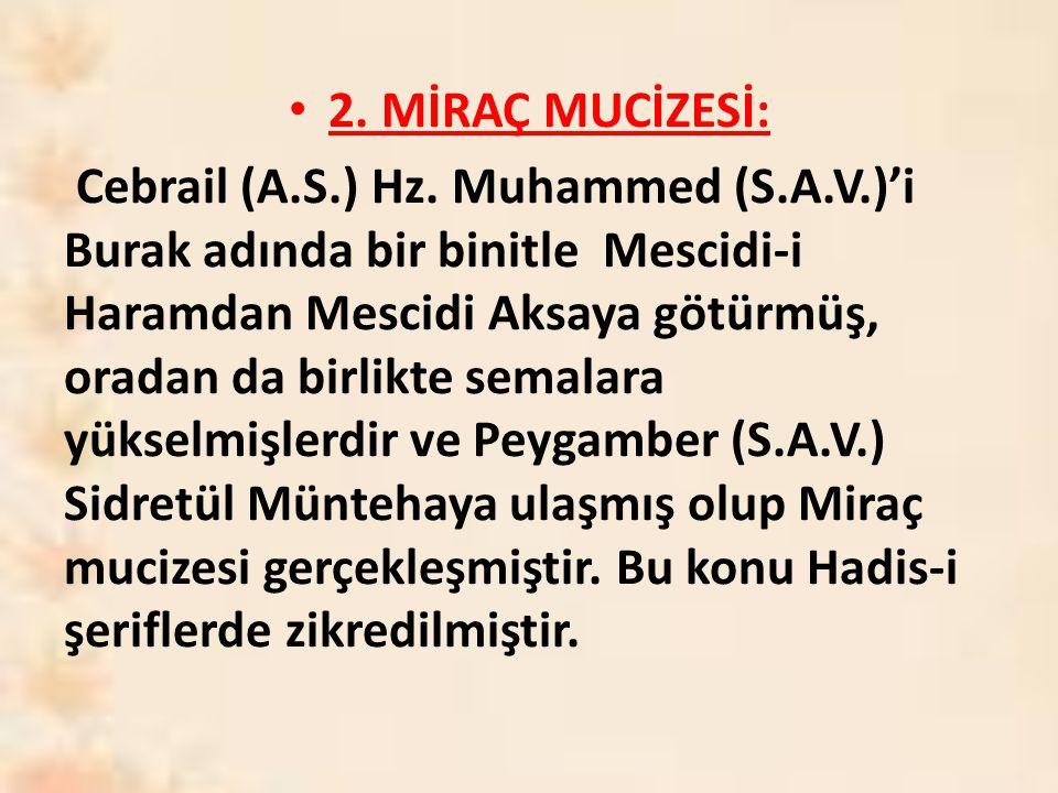 2. MİRAÇ MUCİZESİ: Cebrail (A.S.) Hz. Muhammed (S.A.V.)'i Burak adında bir binitle Mescidi-i Haramdan Mescidi Aksaya götürmüş, oradan da birlikte sema