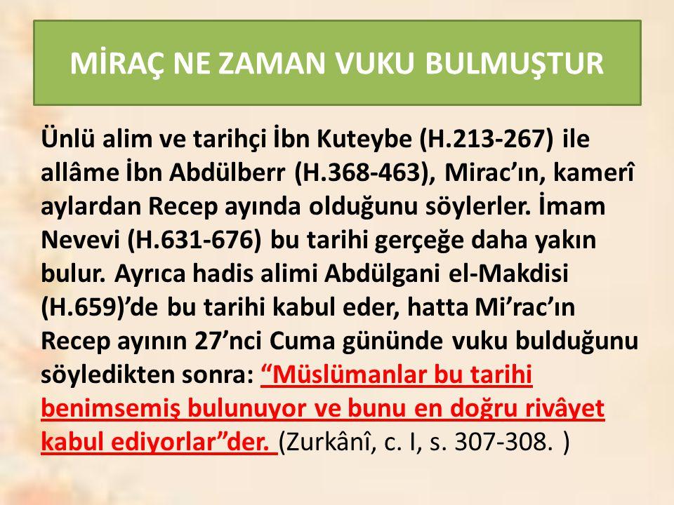 MİRAÇ NE ZAMAN VUKU BULMUŞTUR Ünlü alim ve tarihçi İbn Kuteybe (H.213-267) ile allâme İbn Abdülberr (H.368-463), Mirac'ın, kamerî aylardan Recep ayınd