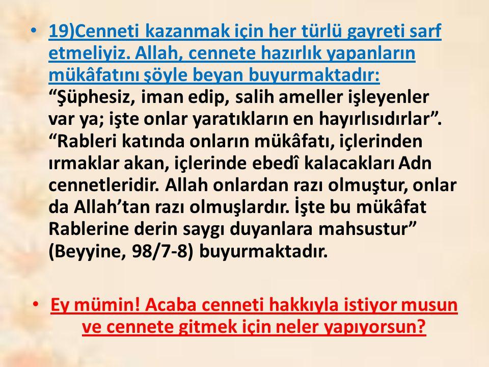 """19)Cenneti kazanmak için her türlü gayreti sarf etmeliyiz. Allah, cennete hazırlık yapanların mükâfatını şöyle beyan buyurmaktadır: """"Şüphesiz, iman ed"""