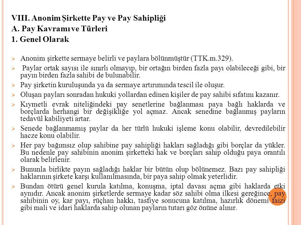 VIII. Anonim Şirkette Pay ve Pay Sahipliği A. Pay Kavramı ve Türleri 1. Genel Olarak  Anonim şirkette sermaye belirli ve paylara bölünmüştür (TTK.m.3